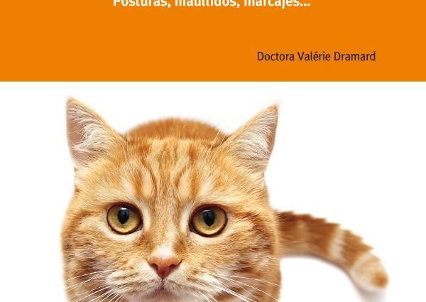 Interpreta el lenguaje de tu gato (Doctora Valérie Dramard): Libro Recomendado